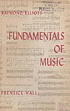 Fundamentals of Music by Raymond Elliott