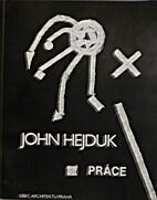 JOHN HEJDUK, PRACE: (PRACTICE) by John…