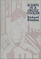 45 days in a Greek cooler by Richard Riordan