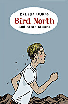 Bird North and Other Stories by Breton Dukes