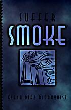 Suffer Smoke by Elena Diaz Bjorkquist