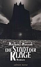 Die Stadt der Klage: Roman by Michael Marrak