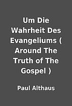 Um Die Wahrheit Des Evangeliums ( Around The…