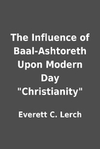 The Influence of Baal-Ashtoreth Upon Modern…