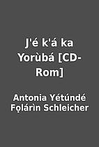 J'é k'á ka Yorùbá [CD-Rom] by…