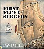 First fleet surgeon : the voyage of Arthur…