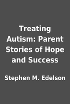 Treating Autism: Parent Stories of Hope and…