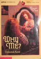 Why Me? (An Apple Paperback) by Deborah Kent