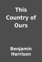 This Country of Ours by Benjamin Harrison