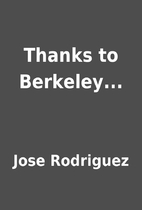 Thanks to Berkeley... by Jose Rodriguez
