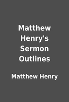 Matthew Henry's Sermon Outlines by…