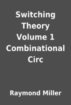 Switching Theory Volume 1 Combinational Circ…