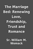 The Marriage Bed: Renewing Love, Friendship,…