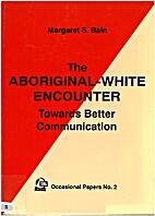 The Aboriginal-white encounter: Towards…