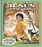 Jesus Goes to the Marketplace: A Story of…