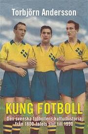 Kung Fotboll den svenska fotbollens…