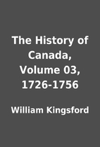 The History of Canada, Volume 03, 1726-1756…