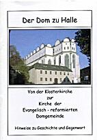 Der Dom zu Halle. Von der Klosterkirche zur…