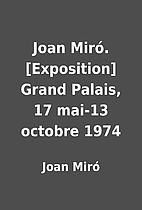 Joan Miró. [Exposition] Grand Palais, 17…