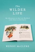 The Wilder Life: My Adventures in the Lost…