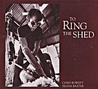 To Ring the Shed by baxterselina