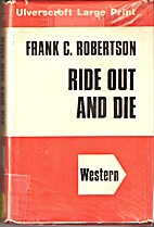 Ride Out and Die by Frank C. Roberston