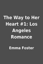 The Way to Her Heart #1: Los Angeles Romance…