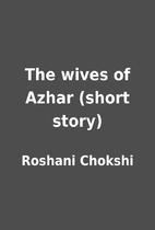 The wives of Azhar (short story) by Roshani…