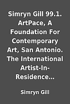 Simryn Gill 99.1. ArtPace, A Foundation For…