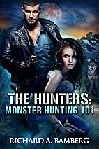 THE HUNTERS: MONSTER HUNTING 101 by Richard…