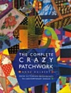 The Complete Crazy Patchwork by Anne Hulbert