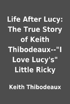 Life After Lucy: The True Story of Keith…