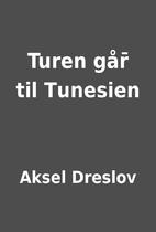 Turen går̄ til Tunesien by Aksel Dreslov
