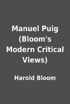 Manuel Puig (Bloom's Modern Critical Views)…