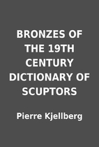 BRONZES OF THE 19TH CENTURY DICTIONARY OF…