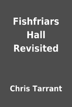 Fishfriars Hall Revisited by Chris Tarrant