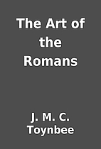 The Art of the Romans by J. M. C. Toynbee