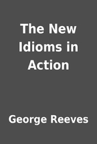 The New Idioms in Action by George Reeves