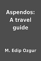 Aspendos: A travel guide by M. Edip Ozgur