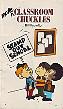 More Classroom Chuckles by Bill Knowlton