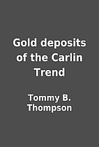 Gold deposits of the Carlin Trend by Tommy…