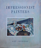 Impressionist Painters by Guy Jennings