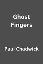 Ghost Fingers by Paul Chadwick