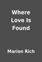 Where Love Is Found by Marion Rich