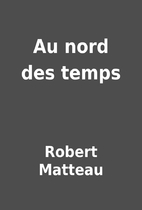 Au nord des temps by Robert Matteau