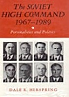 The Soviet High Command, 1967-1989:…