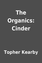 The Organics: Cinder by Topher Kearby