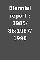 Biennial report : 1985/86;1987/1990