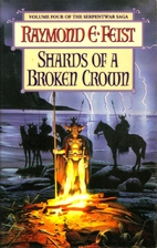 Shards of a Broken Crown by Raymond E. Feist