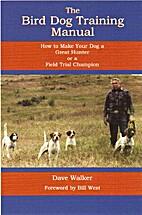 The Bird Dog Training Manual: How to Make…